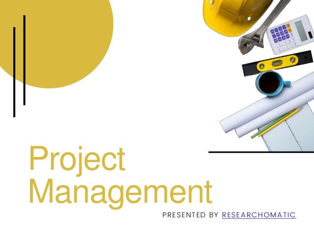 Project Management PRESENTED BY RESEARCHOMATIC