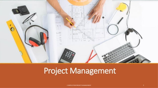 Project Management CONTRUCTION PROJECT MANAGEMENT 1