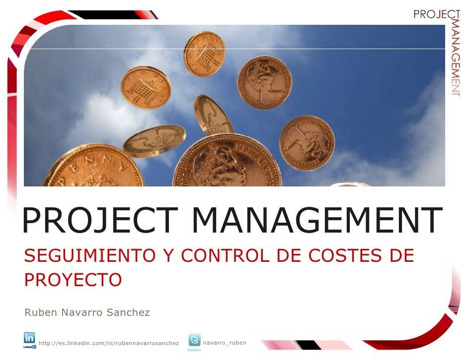 Innovación         continua    PROJECT MANAGEMENT SEGUIMIENTO Y CONTROL DE COSTES DE PROYECTO Ruben Navarro Sanchez    htt...