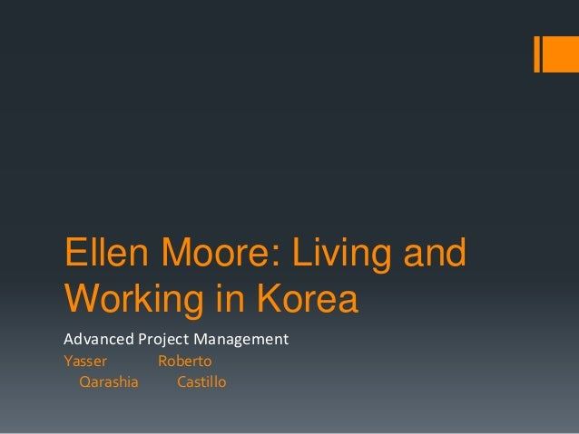 ellen moore a living and working The korean culture on the other hand uses indirect communication which makes it hard for western cultures to understand what is really meant or wanted in addition, the confucianism in the korean culture teaches to show respect for teachers and superiors.