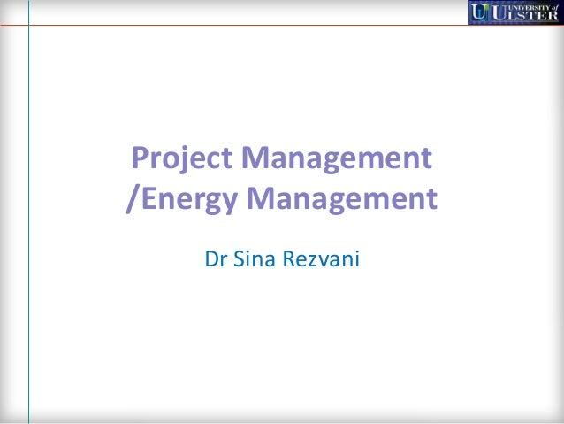 Project Management/Energy Management    Dr Sina Rezvani