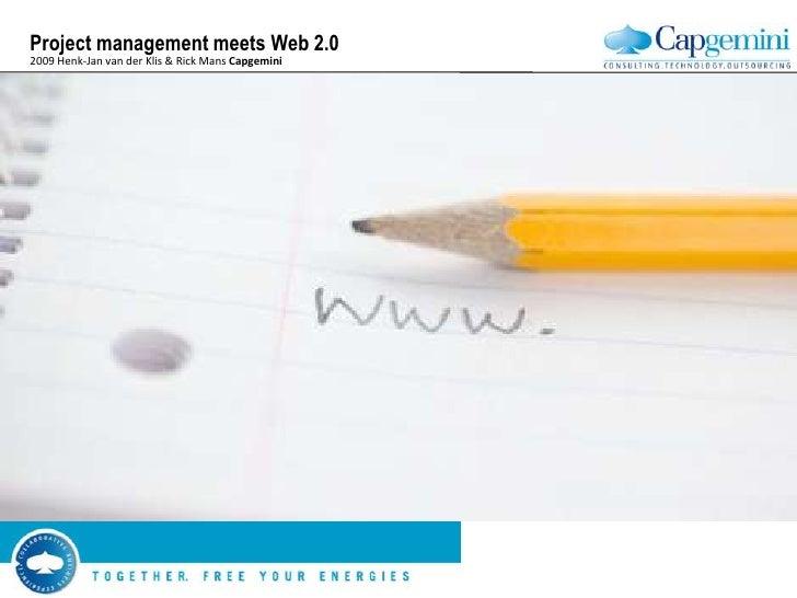 Project management meets Web 2.0 January 2009 Henk-Jan van der Klis & Rick Mans  Capgemini