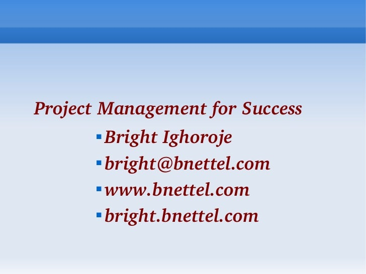 ProjectManagementforSuccess                BrightIghoroje                bright@bnettel.com                www.bnet...