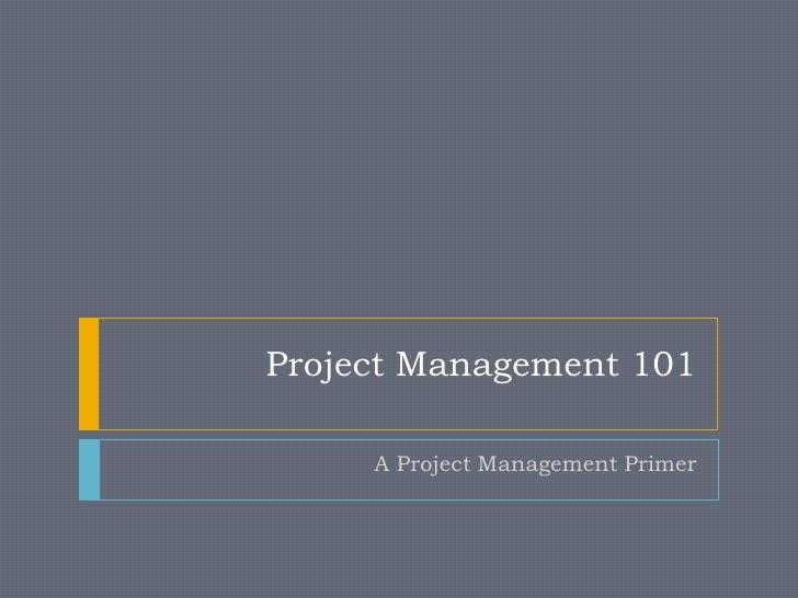 Project Management 101     A Project Management Primer