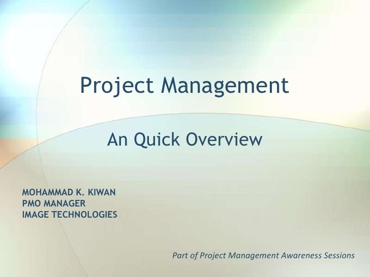 Project Management<br />An Quick Overview<br />MOHAMMAD K. KIWAN<br />PMO MANAGER<br />IMAGE TECHNOLOGIES<br />Part of Pro...