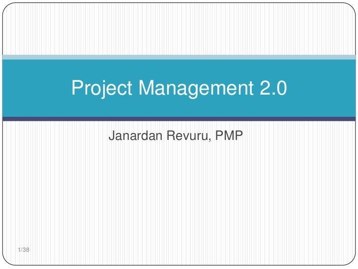 Project Management 2.0          Janardan Revuru, PMP1/38