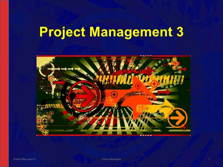Project Management 3 Project Man agent 3 Future Managers