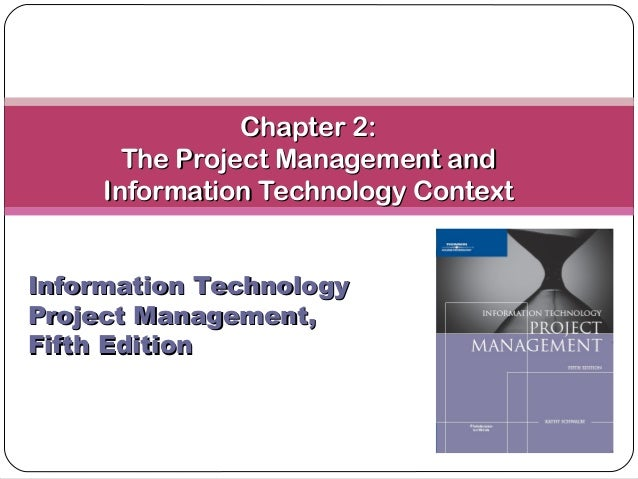 Chapter 2:Chapter 2: The Project Management andThe Project Management and Information Technology ContextInformation Techno...