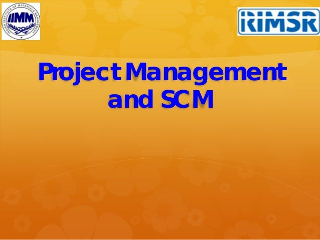 Project Management and SCM