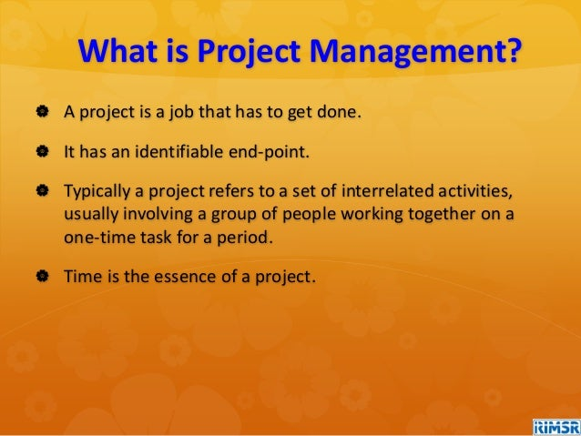  A project is a job that has to get done.  It has an identifiable end-point.  Typically a project refers to a set of in...
