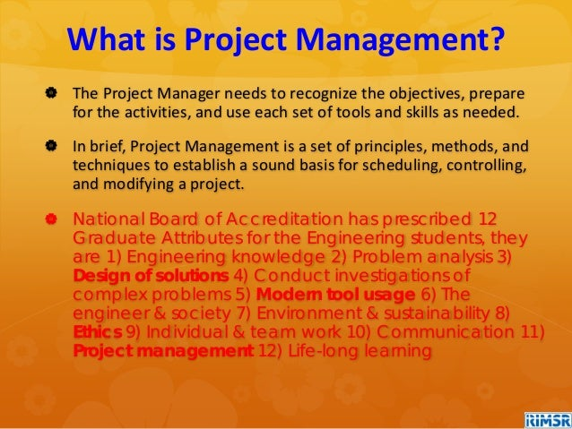  The Project Manager needs to recognize the objectives, prepare for the activities, and use each set of tools and skills ...