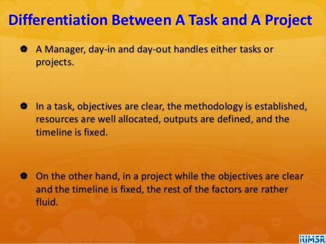  A Manager, day-in and day-out handles either tasks or projects.  In a task, objectives are clear, the methodology is es...
