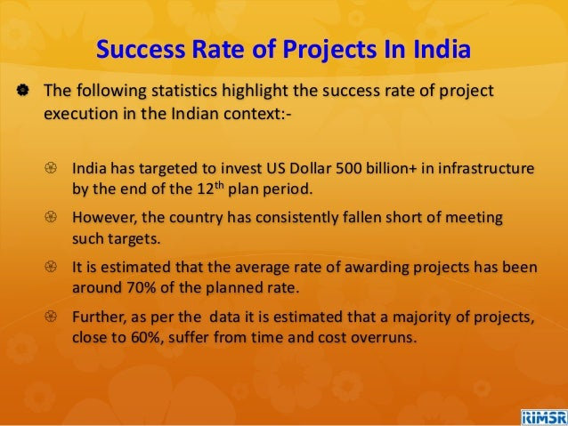  The following statistics highlight the success rate of project execution in the Indian context:-  India has targeted to...