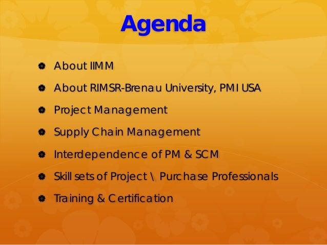 Agenda  About IIMM  About RIMSR-Brenau University, PMI USA  Project Management  Supply Chain Management  Interdepende...