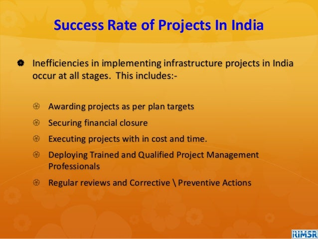  Inefficiencies in implementing infrastructure projects in India occur at all stages. This includes:-  Awarding projects...