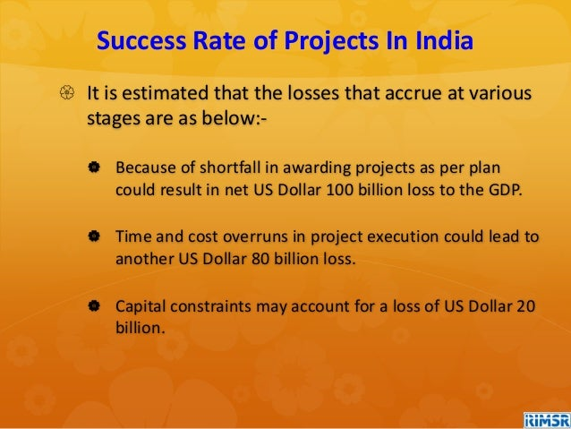  It is estimated that the losses that accrue at various stages are as below:-  Because of shortfall in awarding projects...