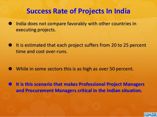  India does not compare favorably with other countries in executing projects.  It is estimated that each project suffers...