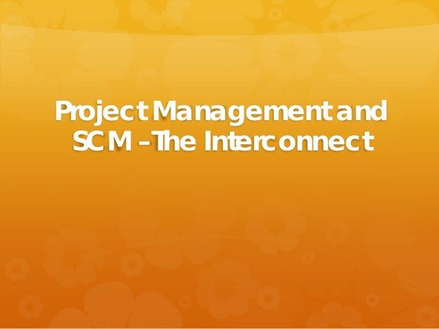 Project Management and SCM –The Interconnect