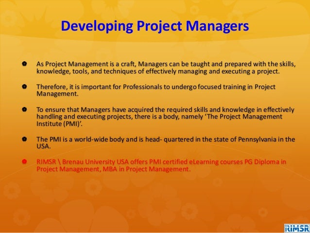 As Project Management is a craft, Managers can be taught and prepared with the skills, knowledge, tools, and techniques ...