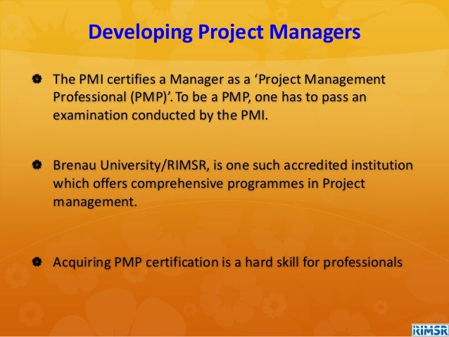  The PMI certifies a Manager as a 'Project Management Professional (PMP)'.To be a PMP, one has to pass an examination con...