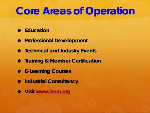 Core Areas of Operation  Education  Professional Development  Technical and Industry Events  Training & Member Certifi...