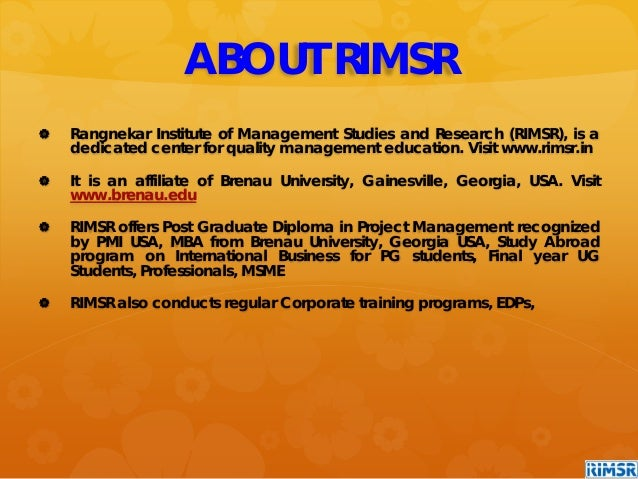 ABOUT RIMSR  Rangnekar Institute of Management Studies and Research (RIMSR), is a dedicated center for quality management...