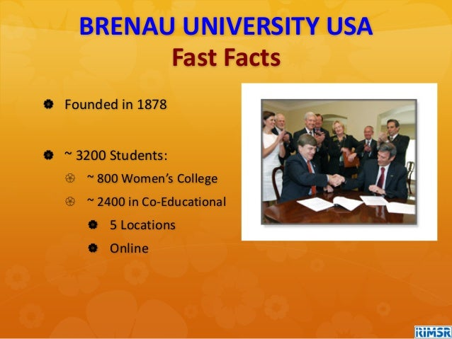 BRENAU UNIVERSITY USA Fast Facts  Founded in 1878  ~ 3200 Students:  ~ 800 Women's College  ~ 2400 in Co-Educational ...