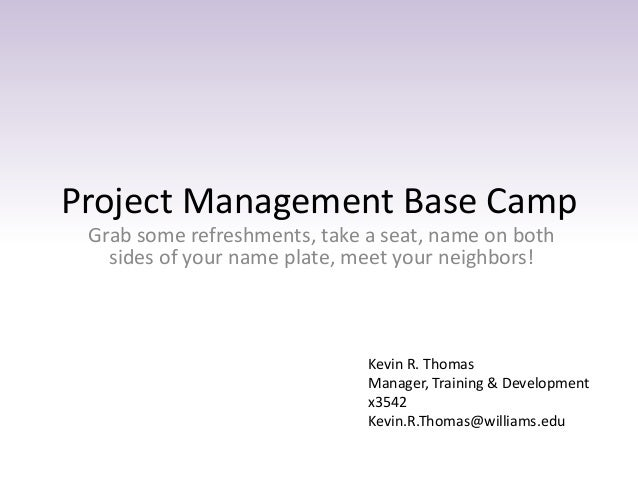 Project Management Base Camp Grab some refreshments, take a seat, name on both sides of your name plate, meet your neighbo...