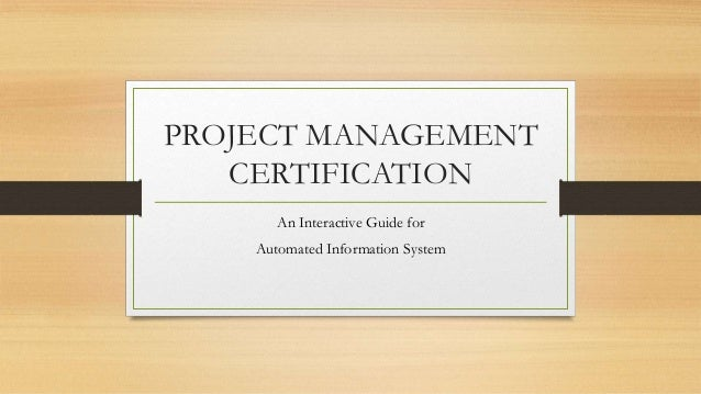 PROJECT MANAGEMENT CERTIFICATION An Interactive Guide for Automated Information System