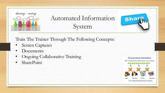 Automated Information System Train The Trainer Through The Following Concepts: • Screen Captures • Documents • Ongoing Col...