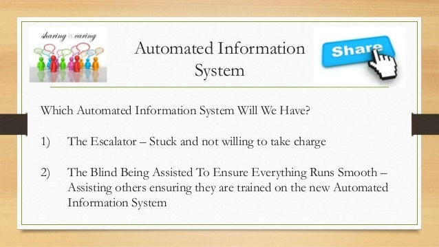 Automated Information System Which Automated Information System Will We Have? 1)  The Escalator – Stuck and not willing to...