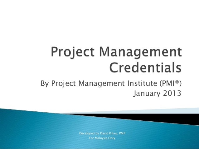 By Project Management Institute (PMI®)                        January 2013          Developed by David Khaw, PMP          ...