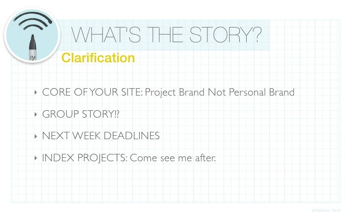 WHAT'S THE STORY?        Clarification  ‣   CORE OF YOUR SITE: Project Brand Not Personal Brand                            ...