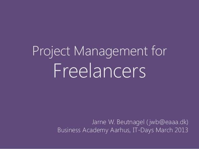 Project Management for   Freelancers                Jarne W. Beutnagel ( jwb@eaaa.dk)    Business Academy Aarhus, IT-Days ...