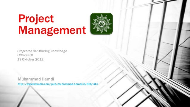 ProjectManagementPreprared for sharing knowledgeLPCR PPM19 Oktober 2012Muhammad Hamdihttp://www.linkedin.com/pub/muhammad-...