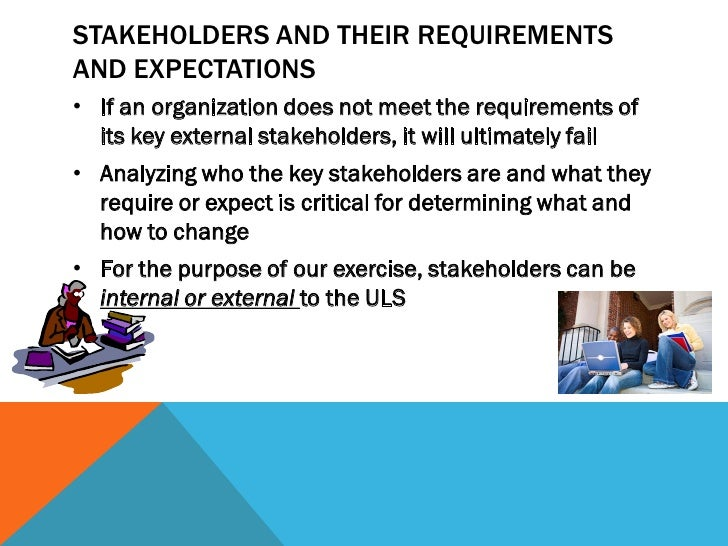 STAKEHOLDERS AND THEIR REQUIREMENTSAND EXPECTATIONS• If an organization does not meet the requirements of  its key externa...