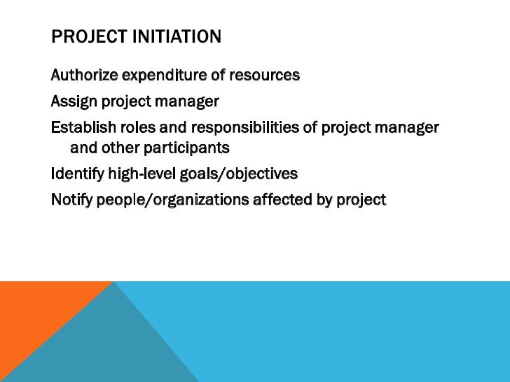 PROJECT INITIATIONAuthorize expenditure of resourcesAssign project managerEstablish roles and responsibilities of project ...