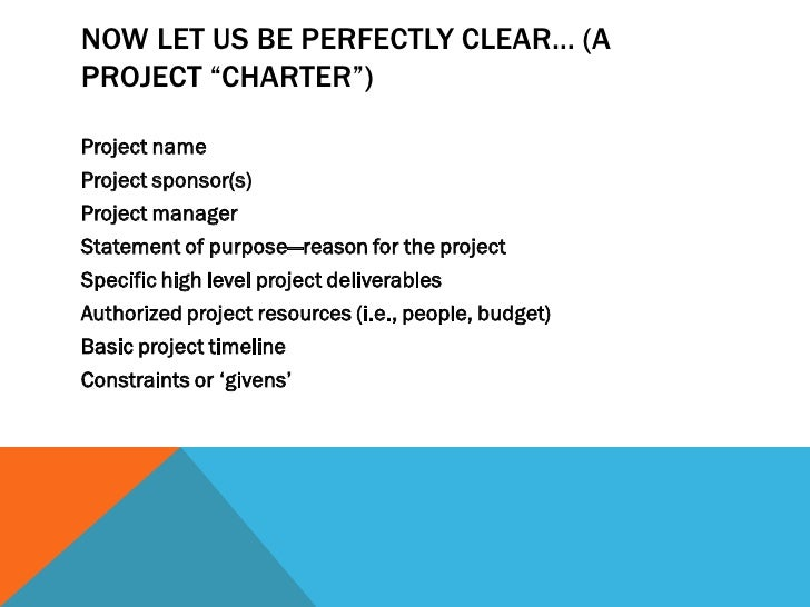 """NOW LET US BE PERFECTLY CLEAR… (APROJECT """"CHARTER"""")Project nameProject sponsor(s)Project managerStatement of purpose—reaso..."""