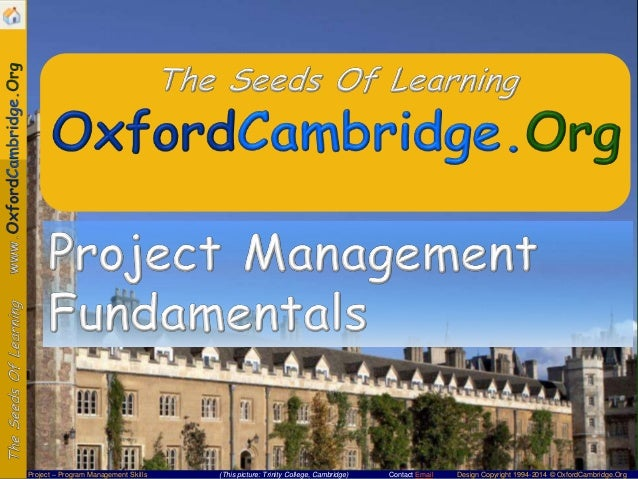Project – Program Management Skills  (This picture: Trinity College, Cambridge)  Contact Email  Design Copyright 1994-2014...