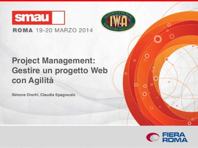Project Management: Gestire un progetto Web con Agilità Project Management: Gestire un progetto Web con Agilità Simone Ono...