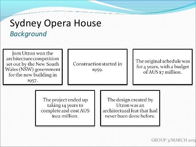 sydney opera house project management The sydney opera house is generally acknowledged to have been a project management failure but a roaring project success it was delivered grossly over time and over.
