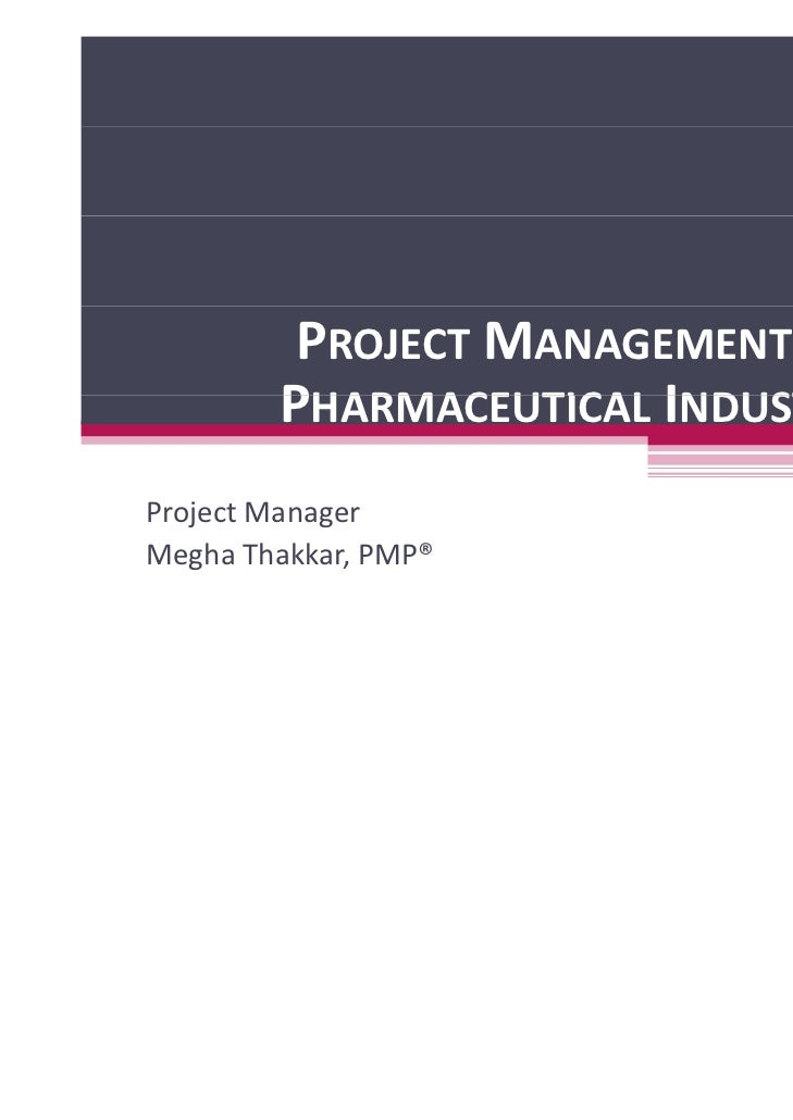 PROJECT MANAGEMENT IN        PHARMACEUTICAL INDUSTRYProjectManagerMeghaThakkar,PMP®