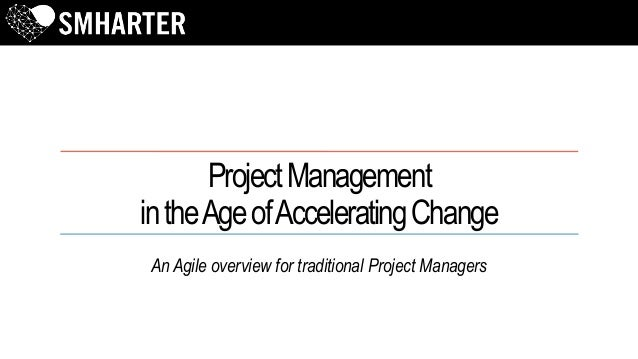 ProjectManagement intheAgeofAcceleratingChange An Agile overview for traditional Project Managers