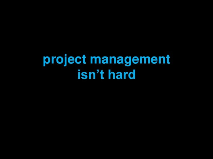 project management     isn't hard