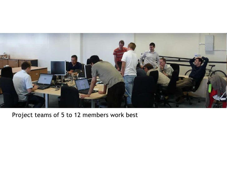 Project teams of 5 to 12 members work best<br />
