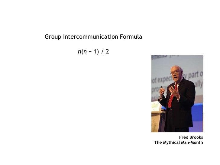 Group Intercommunication Formula<br />n(n − 1) / 2 <br />Fred Brooks<br />The Mythical Man-Month<br />