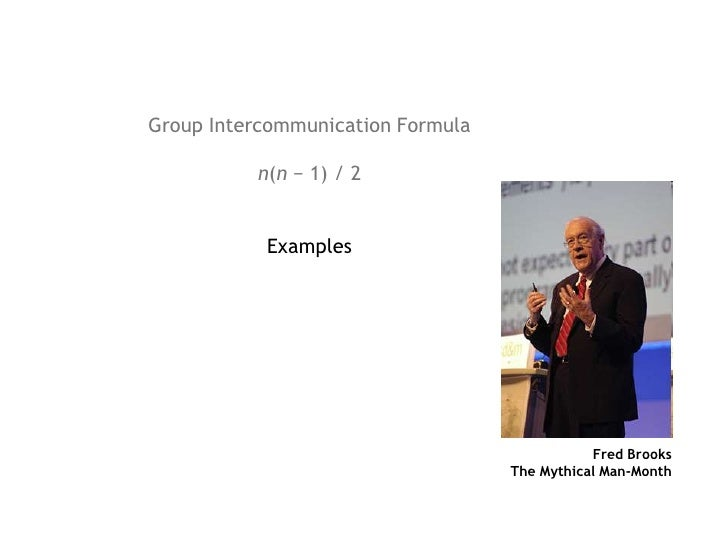 Group Intercommunication Formula<br />n(n − 1) / 2 <br />Examples<br />Fred Brooks<br />The Mythical Man-Month<br />