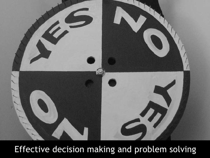 Effective decision making and problem solving<br />