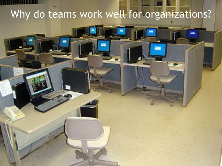 Why do teams work well for organizations?<br />