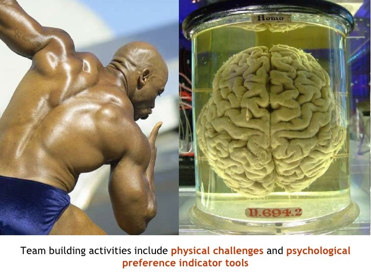 Team building activities include physical challengesand psychological preference indicator tools<br />